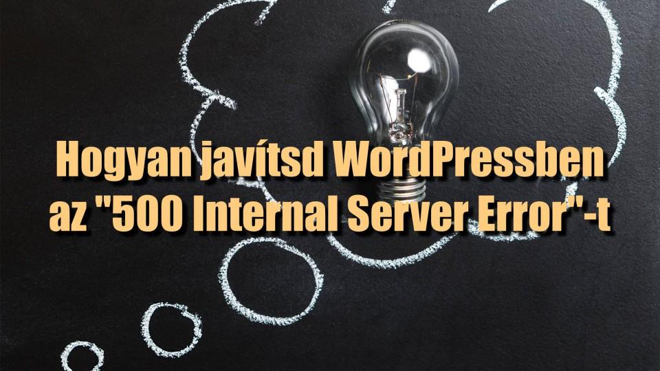 """Hogyan javítsd WordPressben az """"500 Internal Server Error""""-t"""