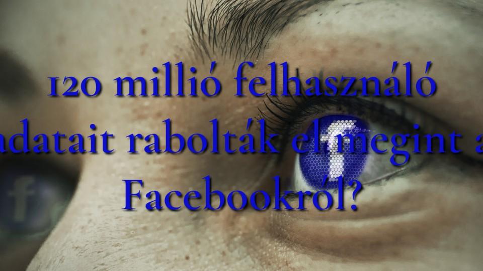 120 millió felhasználó adatait rabolták el megint a Facebookról?