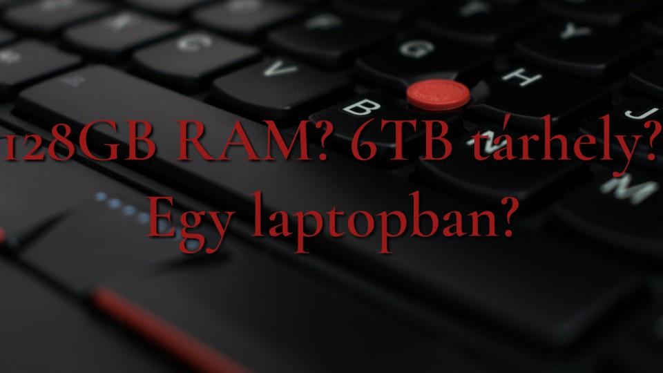 Az első 128GB RAM, 6TB tárhellyel rendelkező laptop