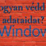 Hogyan védd az adataidat Windows 10-ben.