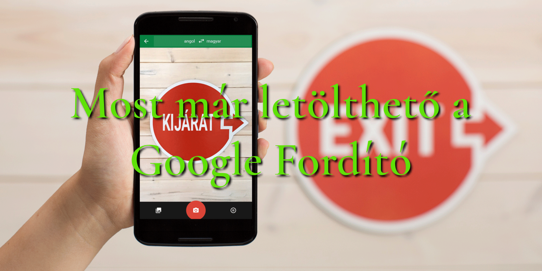 Most már letölthető a Google Fordító