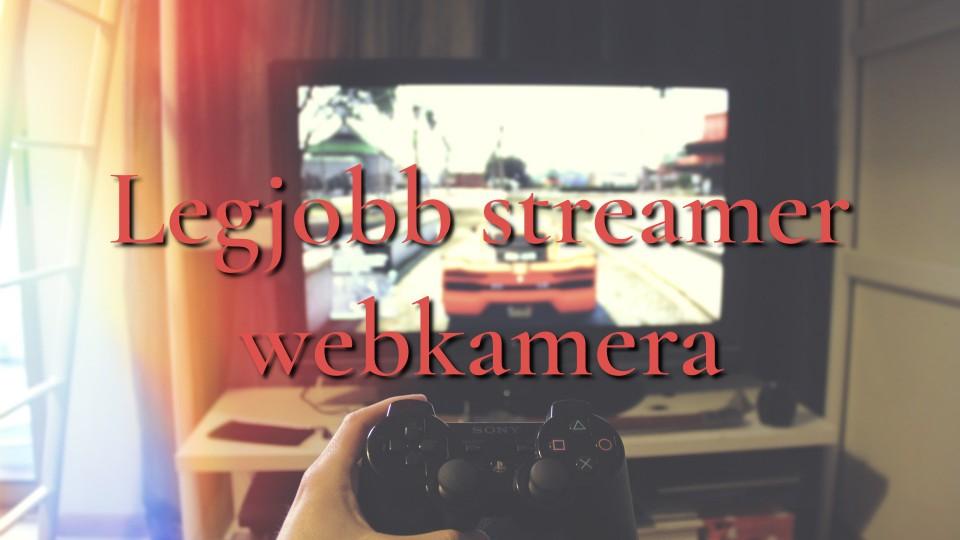 Legjobb streamer webkamera 2018